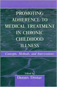 Promoting Adherence to Medical Treatment in Chronic Childhood Illness: Concepts, Methods, and Interventions - Dennis Drotar (Editor)