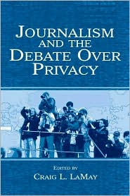 Journalism and the Debate over Privacy - Craig LaMay (Editor)