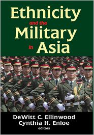 Ethnicity and the Military in Asia - DeWitt C. Ellinwood (Editor), Cynthia Enloe (Editor)