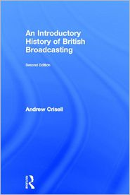 An Introductory History of British Broadcasting - Andrew Crisell