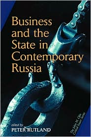 Business And The State In Contemporary Russia - Peter Rutland