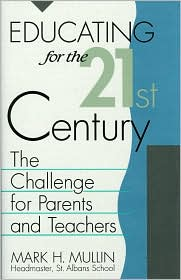 Education for the 21st Century: The Challenge for Parents and Teachers - Mark H. Mullin
