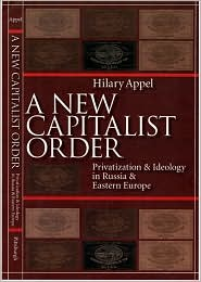 A New Capitalist Order: Privatization and Ideology in Russia and Eastern Europe - Hilary Appel
