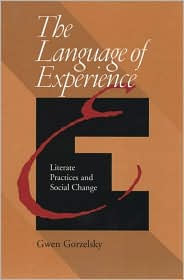 The Language of Experience: Literate Practices and Social Change - Gwen Gorzelsky