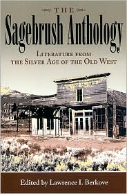 Sagebrush Anthology: Literature from the Silver Age of the Old West - Lawrence I. Berkove (Editor)