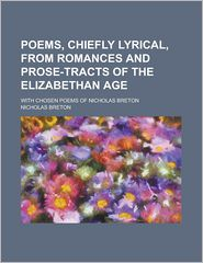 Poems, Chiefly Lyrical; From Romances And Prose-Tracts Of The Elizabethan Age