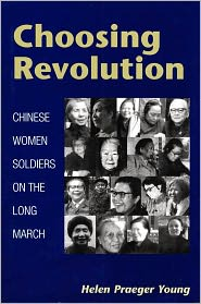 Choosing Revolution: Chinese Women Soldiers on the Long March - Helen Praeger Young