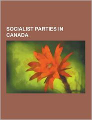 Socialist Parties In Canada - Books Llc
