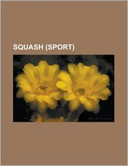 Squash (Sport): Hardball Squash, List of Squash Players, List of Wsa Number 1 Ranked Players, Maccabiah Squash, Official Men's Squash - Source Wikipedia, LLC Books (Editor), Books Group (Editor)
