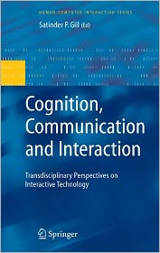 Cognition, Communication and Interaction: Transdisciplinary Perspectives on Interactive Technology - Satinder P. Gill