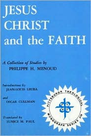 Jesus Christ and the Faith: A Collection of Studies