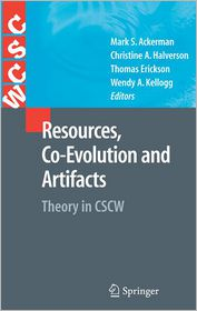 Resources, Co-Evolution and Artifacts: Theory in CSCW - Mark S. Ackerman (Editor), Wendy A. Kellogg (Editor), Thomas Erickson (Editor), Christine A. Halverson (Editor)