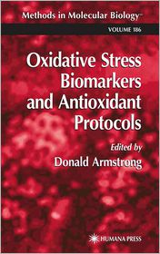 Oxidative Stress Biomarkers and Antioxidant Protocols - Donald Armstrong (Editor)