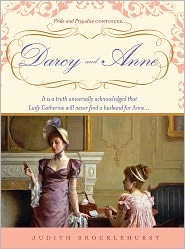 Darcy and Anne: It is a truth universally acknowledged that Lady Catherine will never find a husband for Anne... - Judith Brocklehurst