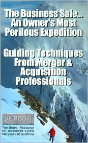 The Business Sale. An Owner's Most Perilous Expedition: Guiding Techniques from Merger and Acquisition Professionals - Mark Jordan, David Perkins, Mark Gould, Rick Dillon, Jeffrey Presogna