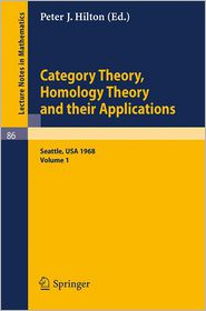 Category Theory, Homology Theory and Their Applications. Proceedings of the Conference Held at the Seattle Research Center of the Battelle Memorial Institute, June 24 - July 19, 1968: Volume 1 - P.J. Hilton (Editor)