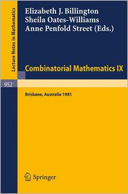Combinatorial Mathematics IX: Proceedings of the Ninth Australian Conference on Combinatorial Mathematics Held at the University of Queensland, Brisbane, Australia, August 24-28, 1981 - E.J. Billington (Editor), A.P. Street (Editor), S. Oates-Williams (Editor)