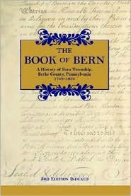 The Book of Bern: A History of Bern Township, Berks County, Pennsylvania 1738-1988 - Staff of the Historical Committee