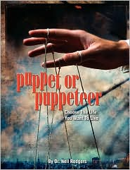 Puppet or Puppeteer: Choose the Life You Want to Live - Nell M. Rodgers