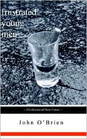 Frustrated Young Men: A Collection of Short Fiction - John O'Brien