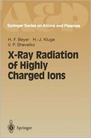 X-Ray Radiation of Highly Charged Ions - Heinrich Beyer, H.-J. Kluge, Viacheslav Shevelko