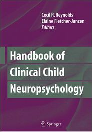 Handbook of Clinical Child Neuropsychology - Cecil Reynolds (Editor), Elaine Fletcher-Janzen (Editor)