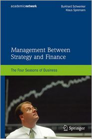 Management Between Strategy and Finance: The Four Seasons of Business - Burkhard Schwenker, Klaus Spremann