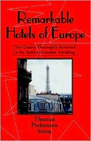 Remarkable Hotels of Europe: Ten Classics Thoroughly Reviewed in the Spirit of Genuine Travelling - Thomas Prebensen Steen