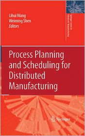 Process Planning and Scheduling for Distributed Manufacturing - Lihui Wang (Editor), Weiming Shen (Editor)