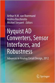 Nyquist AD Converters, Sensor Interfaces, and Robustness: Advances in Analog Circuit Design, 2012 - Arthur van van Roermund, Michiel Steyaert, Andrea Baschirotto