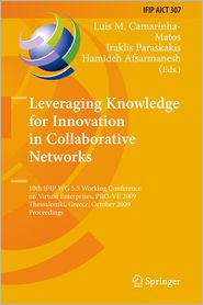 Leveraging Knowledge for Innovation in Collaborative Networks: 10th IFIP WG 5.5 Working Conference on Virtual Enterprises, PRO-VE 2009, Thessaloniki, Greece, October 7-9, 2009, Proceedings - Luis M. Camarinha-Matos (Editor), Hamideh Afsarmanesh (Editor), Iraklis Paraskakis (Editor)