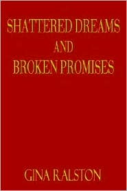 Shattered Dreams and Broken Promises - Gina Ralston