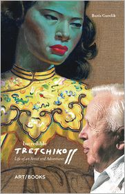 Incredible Tretchikoff: Life of an Artist and Adventurer - Boris Gorelik