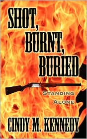 Shot Burnt Buried: Standing Alone - Cindy M. Kennedy