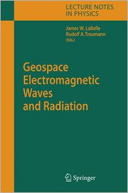 Geospace Electromagnetic Waves and Radiation - James W. LaBelle (Editor), R.A. Treumann (Editor)