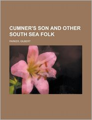 Cumner's Son and Other South Sea Folk - Gilbert Parker