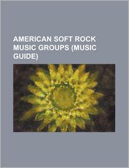 American Soft Rock Music Groups (Music Guide): Airplay (Band), Alessi Brothers, Ambrosia (Band), America (Band), Bread (Band), Captain & Tennille, Chi - Source Wikipedia, Created by LLC Books