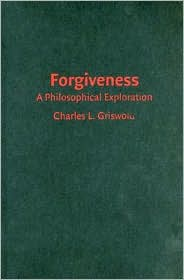 Forgiveness: A Philosophical Exploration - Charles Griswold
