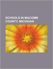 Schools in Macomb County, Michigan: Adlai E. Stevenson High School (Sterling Heights, Michigan), Anchor Bay High School, Arts Academy in the Woods, Ca - Source Wikipedia, Created by LLC Books