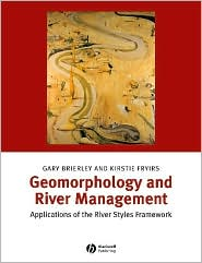 Geomorphology and River Management: Applications of the River Styles Framework - Gary Brierley, Kirstie Fryirs