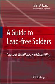 A Guide to Lead-free Solders: Physical Metallurgy and Reliability - John W. Evans, Werner Engelmaier (Editor), Contribution by Dong-il Kwon