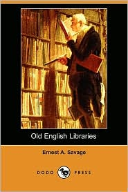 Old English Libraries - Ernest A. Savage