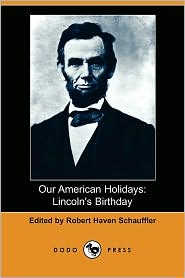 Our American Holidays: Lincoln's Birthday - Robert Haven Schauffler (Editor)