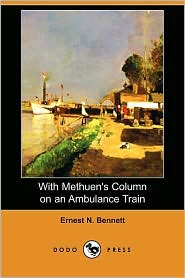 With Methuen's Column on an Ambulance Train (Dodo Press) - Ernest N. Bennett