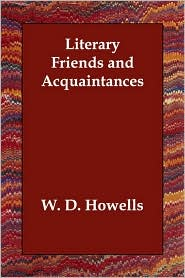 Literary Friends And Acquaintances - William Dean Howells