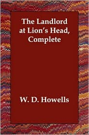 The Landlord At Lion's Head, Complete - William Dean Howells