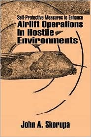 Self-Protective Measures to Enhance Airlift Operations in Hostile Environments - John A. Skorupa