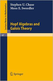 Hopf Algebras and Galois Theory - Stephen U. Chase, Moss E. Sweedler