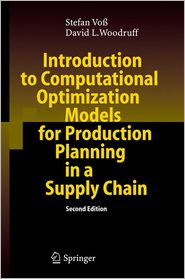 Introduction to Computational Optimization Models for Production Planning in a Supply Chain - Stefan Voss, David L. Woodruff