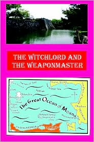 The Witchlord and the Weaponmaster - Hugh Cook